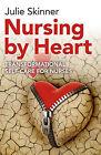 Nursing by Heart: Transformational Self-Care for Nurses by Julien Skinner (Paperback, 2015)