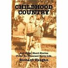 Childhood Country and Other Short Stories From an Itinerant Early Life Richard