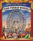 George Ferris' Grand Idea: The Ferris Wheel by Jenna Glatzer (Hardback, 2015)