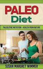Paleo Diet : Paleolithic Nutrition - Health from Nature by Susan Wimmer...