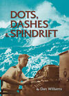 Dots, Dashes and Spindrift by Dan Williams (Paperback, 2006)