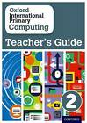 Oxford International Primary Computing: Teacher's Guide 2: 2: Teacher's Guide by Diane L. Levine, Karl Held, Alison Page (Paperback, 2015)