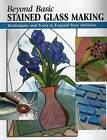 Beyond Basic Stained Glass Making: Techniques and Tools to Expand Your Abilities by Sandy Allison (Paperback, 2007)