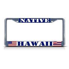 HAWAII NATIVE Chrome Heavy Duty Metal License Plate Frame Tag Border