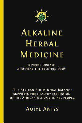 Alkaline Herbal Medicine: Reverse Disease and Heal the Electric Body 1
