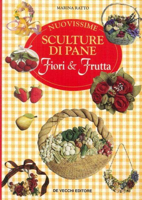 Nuovissime sculture di pane. Fiori & frutta - [De Vecchi]