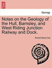 Notes on the Geology of the Hull, Barnsley, and West Riding Junction Railway and Dock. by Edward Maule Cole (Paperback / softback, 2011)