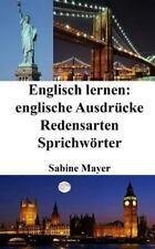 Englisch Lernen: Englische Ausdrücke - Redensarten - Sprichwörter by Sabine...