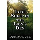Lost Sheep in the Lion's Den by Dumiso Dube (Paperback / softback, 2013)