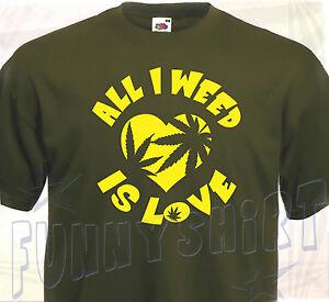 TEE SHIRT ALL I WEED IS LOVE Humour drôle Marijuana Rasta Cannabis Super Cadeau | eBay