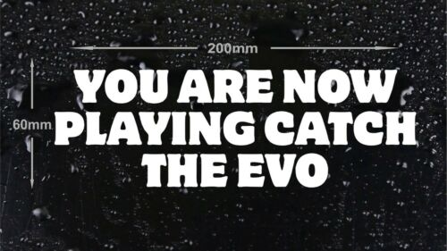 YOU ARE NOW PLAYING CATCH THE EVO Funny Mitsubishi Car//Window//Bumper Sticker
