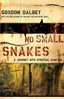 No Small Snakes : A Journey into Spiritual Warfare by Gordon Dalbey and Thomas Nelson Publishing Staff (2008, Paperback)