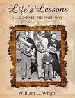 Life's Lessons - All Learned the Hard Way by William L Wright (Paperback / softback, 2012)