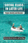 Social Class in Later Life: Power, Identity and Lifestyle by Policy Press (Paperback, 2015)