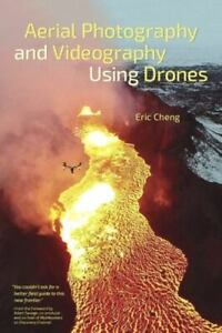 Aerial Photography and Videography Using Drones by Cheng, Eric