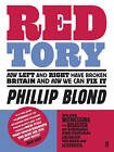 Red Tory: How Left and Right Have Broken Britain and How We Can Fix it by Phillip Blond (Paperback, 2010)