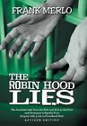 The Robin Hood Lies: The Socialists Take from the Rich and Give to the Poor Until Everyone Is Equally Poor. Anyone with a Job Is Considered by Frank Merlo (Hardback, 2012)