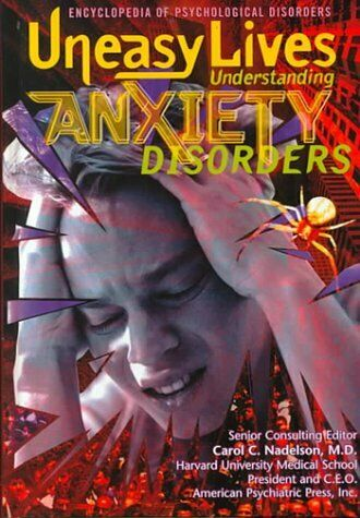 Uneasy Lives  Understanding Anxiety Disorders  Encyclopedia of Psycho