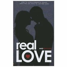 Real Love : How to Avoid Romantic Chaos and Find the Path to Lasting Love by...