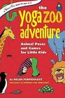 The Yoga Zoo Adventure: Animal Poses and Games for Little Kids by Helen Purperhart (Spiral bound, 2008)