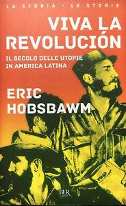 E. Hobsbawm, Viva la revolucion. Il secolo delle utopie in America Latina, BUR
