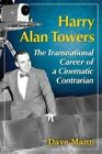Harry Alan Towers: The Transnational Career of a Cinematic Contrarian by Dave Mann (Paperback, 2014)
