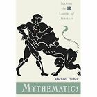 Mythematics: Solving the Twelve Labors of Hercules by Michael Huber (Paperback, 2014)
