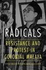 Radicals: Resistance and Protest in Colonial Malaya by Syed Muhd Khairudin Aljunied (Paperback / softback, 2015)