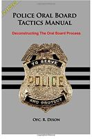 Police Oral Board Tactics Manual: Deconstructing The Oral Board Process By R Dix