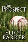 The Prospect by Eliot Parker (Paperback / softback, 2010)