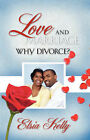 Love and Marriage Why Divorce by Elsia Kelly (Paperback / softback, 2007)