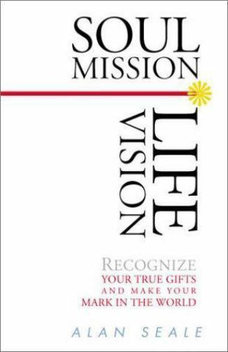 Soul Mission, Life Vision: Recognize Your True Gifts and Make Your Mark in the W