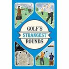 Golf's Strangest Rounds: Extraordinary but True Stories from over a Century of Golf by Andrew Ward (Paperback, 2016)