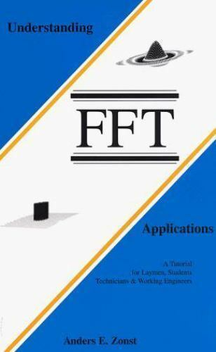 Understanding FFT Applications : A Tutorial for Laymen, Students, Technicians ..
