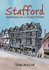 Stafford Paintings of a County Town by Joan Anslow (Paperback, 2010)