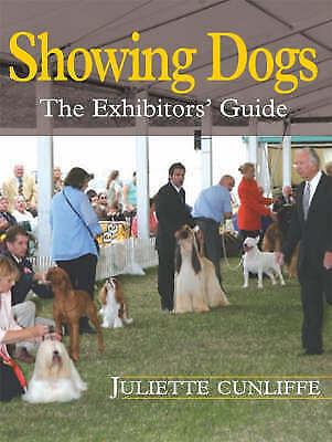 1 of 1 - Showing Dogs: The Exhibitors' Guide, Juliette Cunliffe, Very Good Book