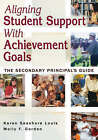 Aligning Student Support with Achievement Goals: The Secondary Principal's Guide by Molly F. Gordon, Karen Seashore Louis (Paperback, 2006)
