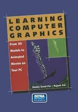 Learning Computer Graphics : From 3D Models to Animated Movies on Your PC by...
