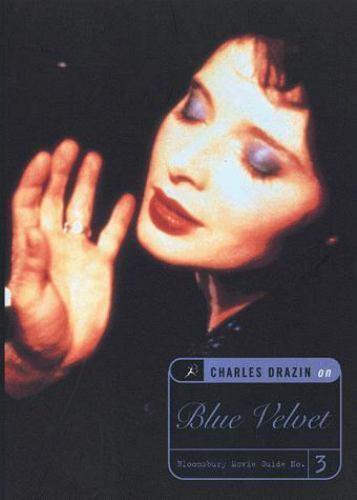 Blue Velvet: A Bloomsbury Movie Guide (Bloomsbury Movie Guides), Charles Drazin,