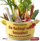 Ein Kochtopf voll Gesundheit von Wolfgang Exel und Karin Rohrer (2013, Gebundene Ausgabe)