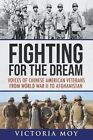 Fighting for the Dream: Voices of Chinese American Veterans from World War II to Afghanistan by Victoria Moy (Paperback / softback, 2014)