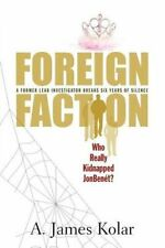 Foreign Faction - Who Really Kidnapped JonBenet? by A James Kolar 9780984763214