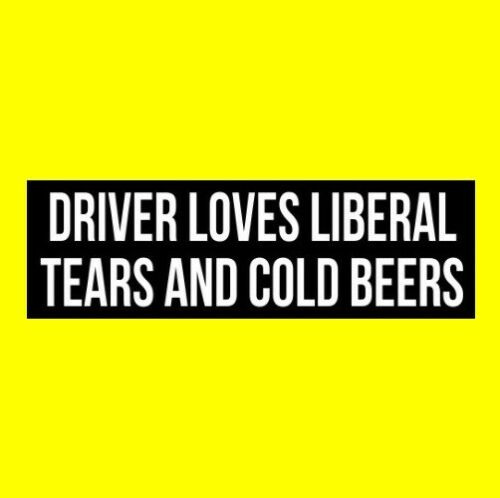 "Funny ""DRIVER LOVES LIBERAL TEARS AND COLD BEERS"" Anti Democrat STICKER decal"