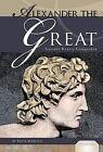 Alexander the Great: Ancient King & Conqueror by Katie Marsico (Hardback, 2009)