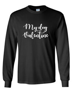 Long-Sleeve-Mens-My-Dog-Is-My-Valentine-Tee-Valentine-039-s-Day-LOVE-Dogs-T-Shirt