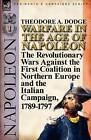 Warfare in the Age of Napoleon-Volume 1: The Revolutionary Wars Against the First Coalition in Northern Europe and the Italian Campaign, 1789-1797 by Theodore A Dodge (Paperback / softback, 2011)