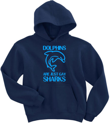 Dolphins are just gay sharks funny slogan humour joke comedy hoodie