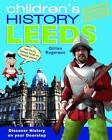 Children's History of Leeds by Gillian Rogerson (Hardback, 2011)