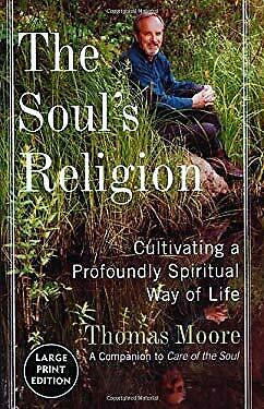 Soul's Religion : Cultivating a Profoundly Spiritual Way of Life