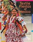 Textile Fiestas of Mexico: A Traveler's Guide to Celebrations, Markets, and Smart Shopping by Sheri Brautigam (Paperback, 2016)